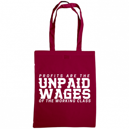 profits are the unpaid wages of the working class bag burgundy