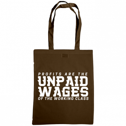 profits are the unpaid wages of the working class bag chocolate
