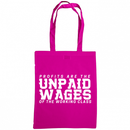 profits are the unpaid wages of the working class bag fuscia