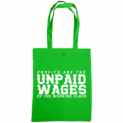 profits are the unpaid wages of the working class bag green
