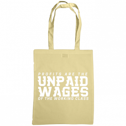 profits are the unpaid wages of the working class bag natural