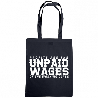 profits are the unpaid wages of the working class bag navy