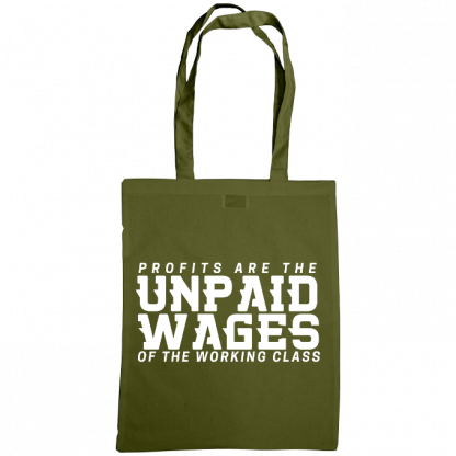 profits are the unpaid wages of the working class bag olive