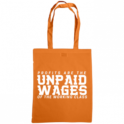 profits are the unpaid wages of the working class bag orange