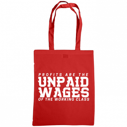profits are the unpaid wages of the working class bag red