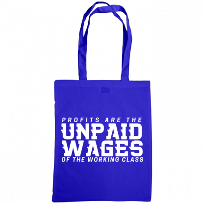 profits are the unpaid wages of the working class bag royal blue