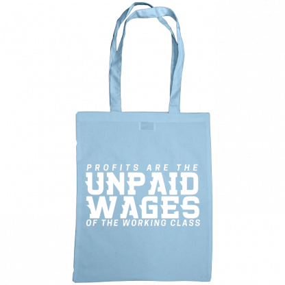 profits are the unpaid wages of the working class bag sky