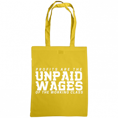 profits are the unpaid wages of the working class bag sunflower