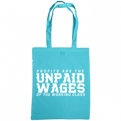 profits are the unpaid wages of the working class bag surf blue
