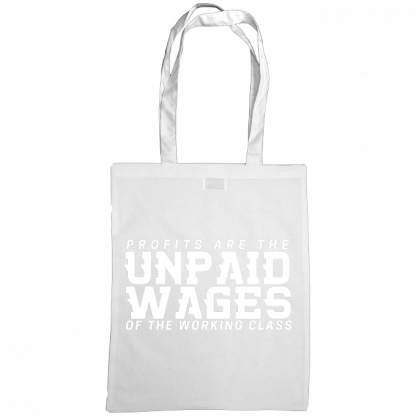 profits are the unpaid wages of the working class bag white