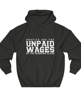 profits are the unpaid wages of the working class hoodie black