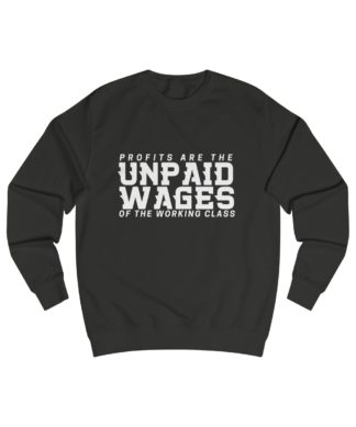 profits are the unpaid wages of the working class sweatshirt black