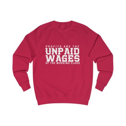 profits are the unpaid wages of the working class sweatshirt red