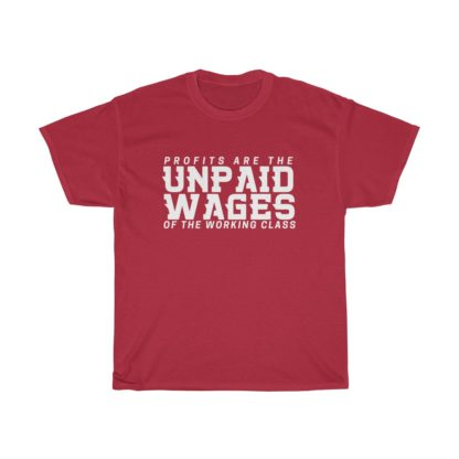 profits are the unpaid wages of the working class t shirt red