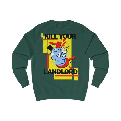 Kill your landlord sweatshirt bottle green