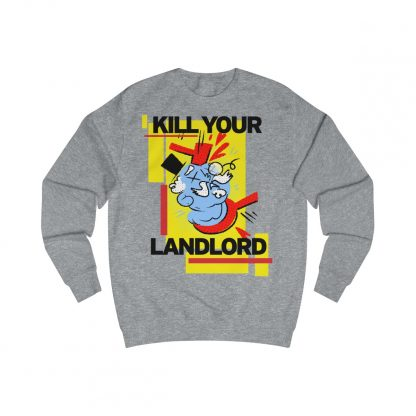 Kill your landlord sweatshirt heather grey