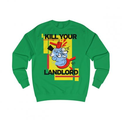Kill your landlord sweatshirt irish green