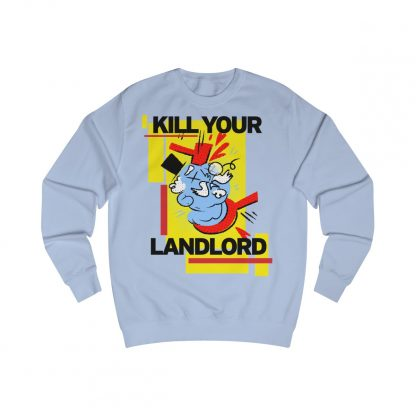 Kill your landlord sweatshirt sky blue