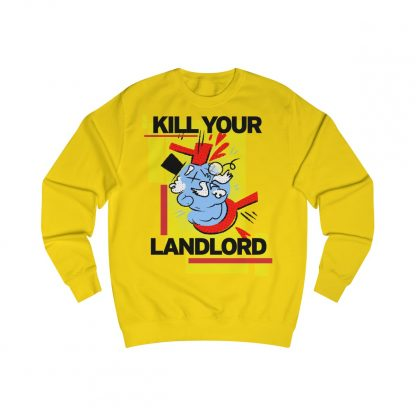 Kill your landlord sweatshirt yellow