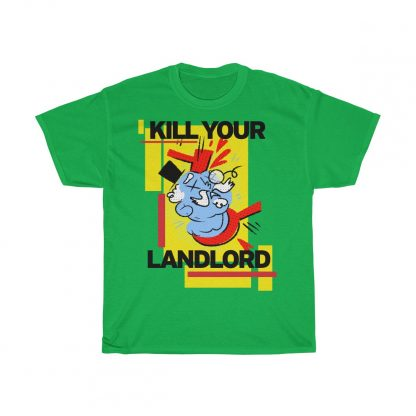 Kill your landlord T shirt irish green