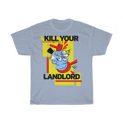 Kill your landlord T shirt light blue