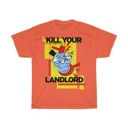 Kill your landlord T shirt orange