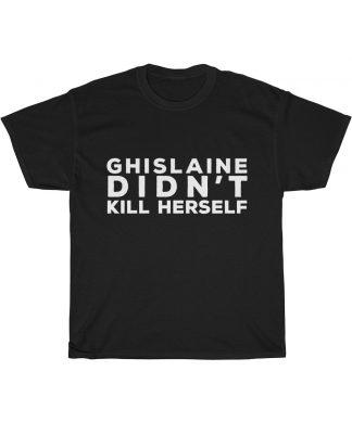 Ghislaine didn't kill herself t shirt black