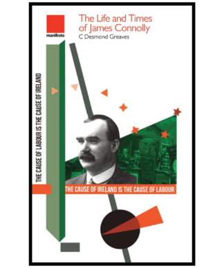 The Life and Times of James Connolly by C Desmond Greaves